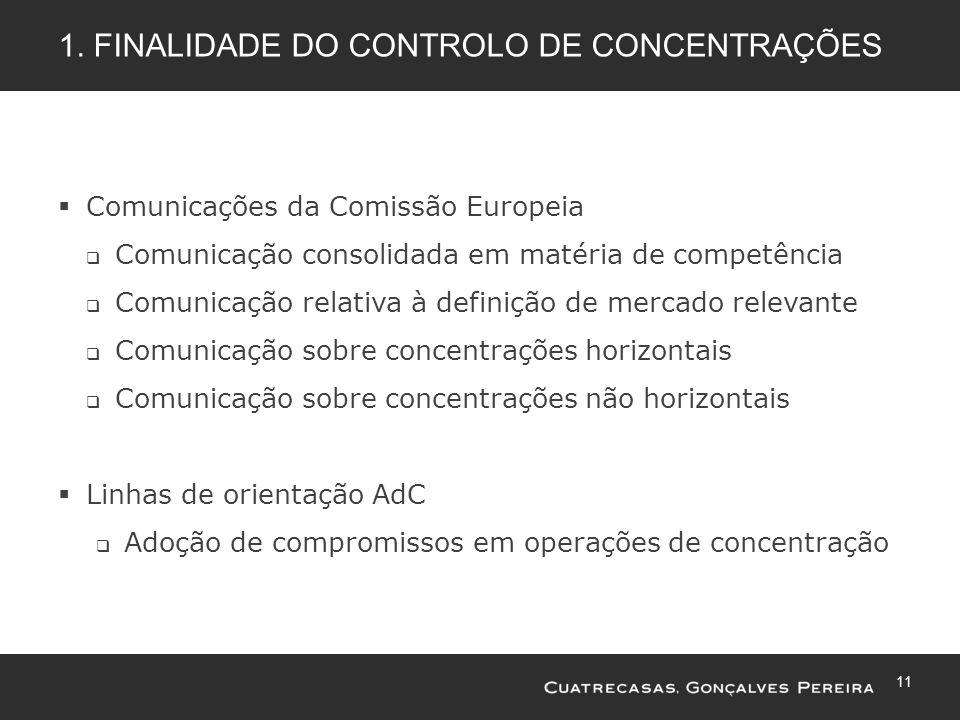 11 1. FINALIDADE DO CONTROLO DE CONCENTRAÇÕES Comunicações da Comissão Europeia Comunicação consolidada em matéria de competência Comunicação relativa