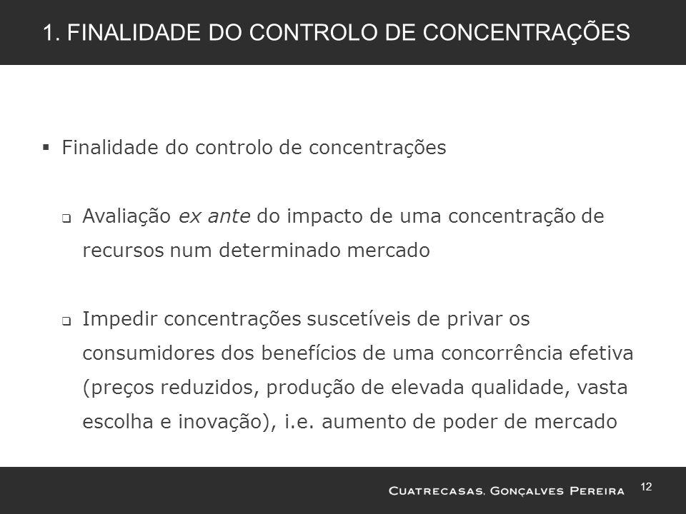 12 1. FINALIDADE DO CONTROLO DE CONCENTRAÇÕES Finalidade do controlo de concentrações Avaliação ex ante do impacto de uma concentração de recursos num