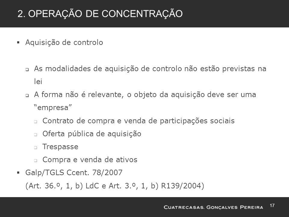 17 2. OPERAÇÃO DE CONCENTRAÇÃO Aquisição de controlo As modalidades de aquisição de controlo não estão previstas na lei A forma não é relevante, o obj