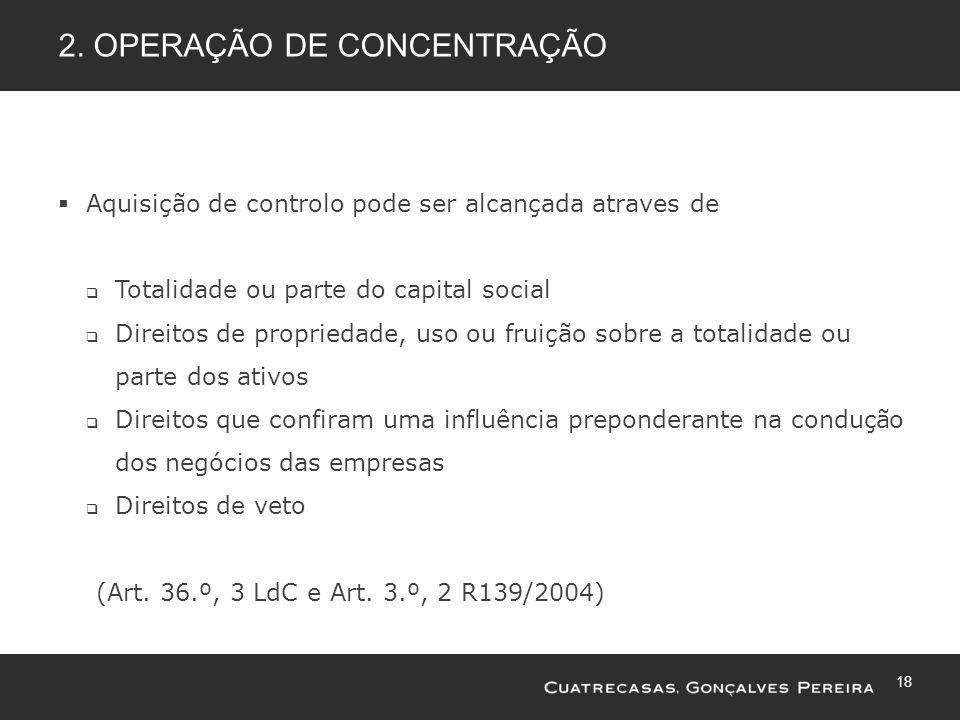 18 2. OPERAÇÃO DE CONCENTRAÇÃO Aquisição de controlo pode ser alcançada atraves de Totalidade ou parte do capital social Direitos de propriedade, uso