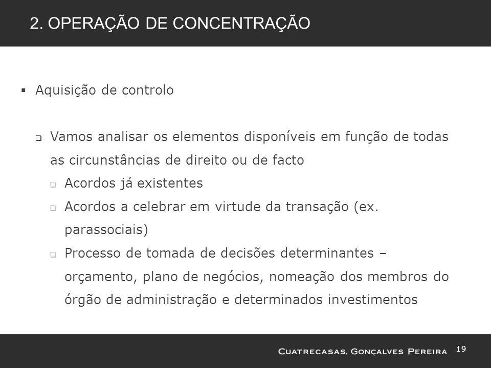 19 2. OPERAÇÃO DE CONCENTRAÇÃO Aquisição de controlo Vamos analisar os elementos disponíveis em função de todas as circunstâncias de direito ou de fac