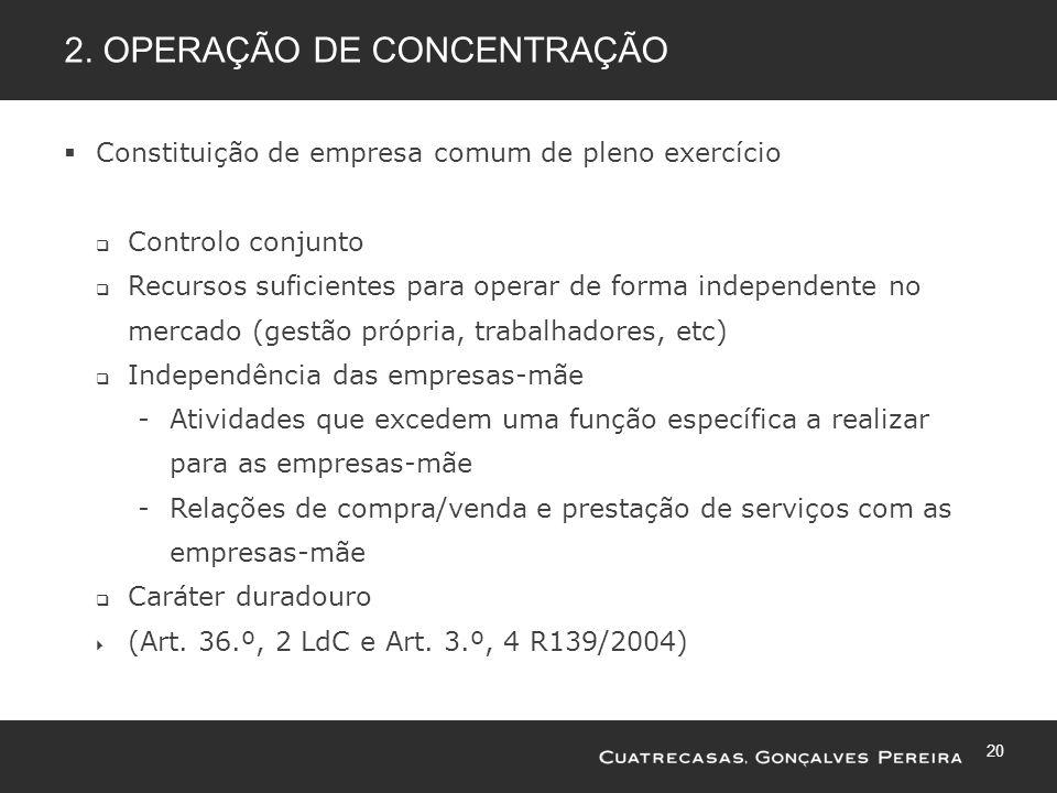 20 2. OPERAÇÃO DE CONCENTRAÇÃO Constituição de empresa comum de pleno exercício Controlo conjunto Recursos suficientes para operar de forma independen