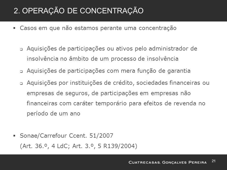 21 2. OPERAÇÃO DE CONCENTRAÇÃO Casos em que não estamos perante uma concentração Aquisições de participações ou ativos pelo administrador de insolvênc