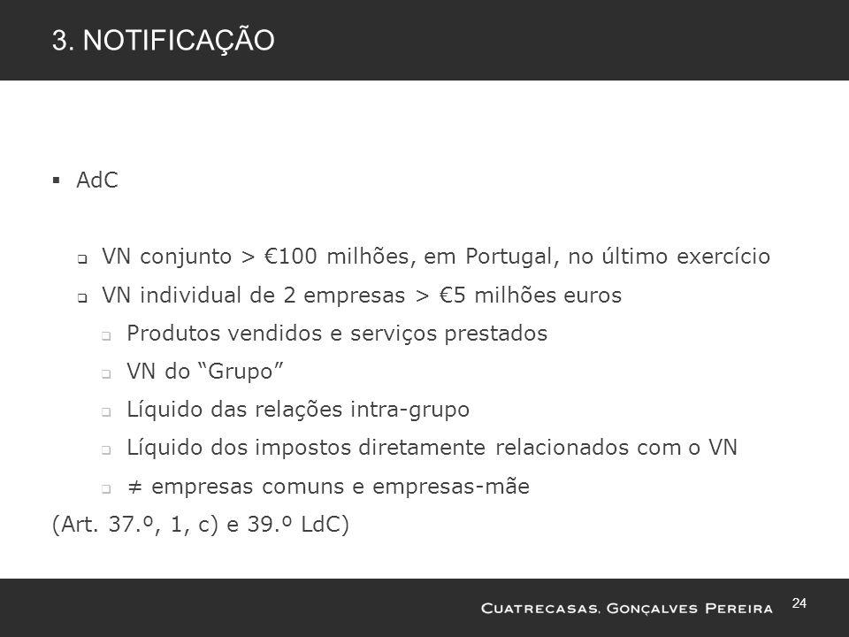 24 3. NOTIFICAÇÃO AdC VN conjunto > 100 milhões, em Portugal, no último exercício VN individual de 2 empresas > 5 milhões euros Produtos vendidos e se