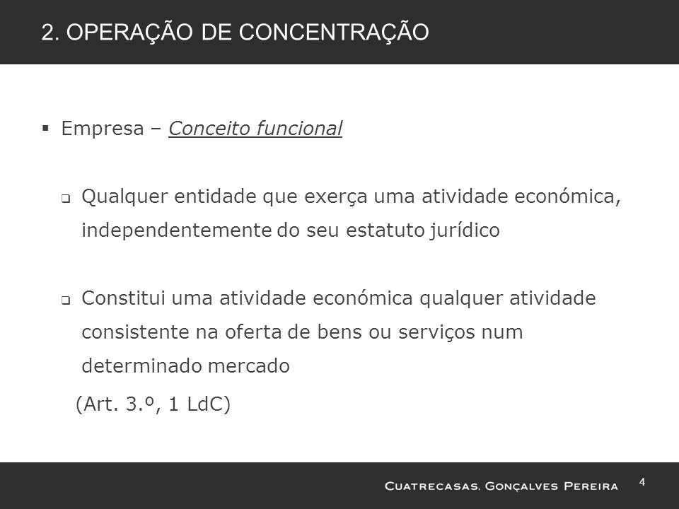 4 2. OPERAÇÃO DE CONCENTRAÇÃO Empresa – Conceito funcional Qualquer entidade que exerça uma atividade económica, independentemente do seu estatuto jur