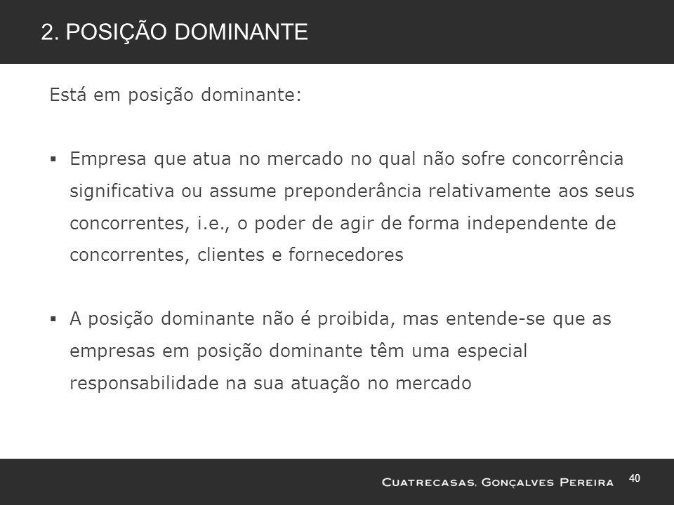 40 2. POSIÇÃO DOMINANTE Está em posição dominante: Empresa que atua no mercado no qual não sofre concorrência significativa ou assume preponderância r