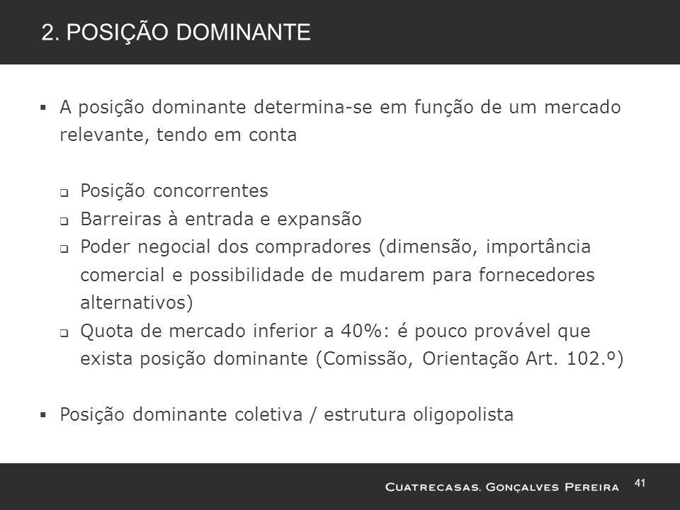 41 2. POSIÇÃO DOMINANTE A posição dominante determina-se em função de um mercado relevante, tendo em conta Posição concorrentes Barreiras à entrada e