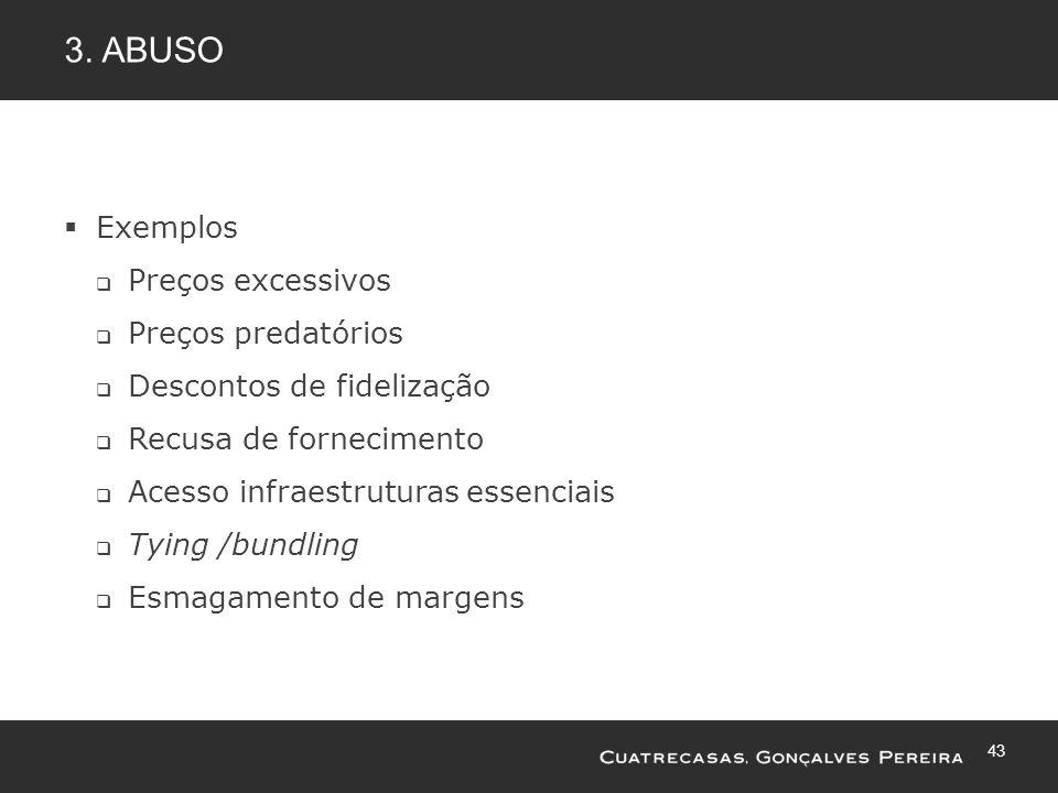 43 3. ABUSO Exemplos Preços excessivos Preços predatórios Descontos de fidelização Recusa de fornecimento Acesso infraestruturas essenciais Tying /bun