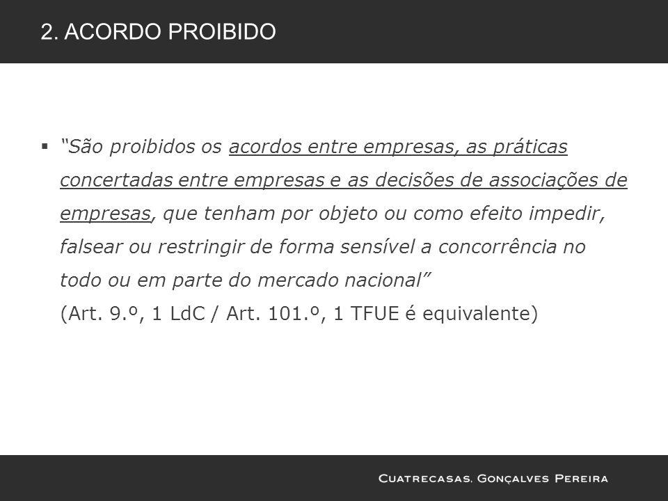 2. ACORDO PROIBIDO São proibidos os acordos entre empresas, as práticas concertadas entre empresas e as decisões de associações de empresas, que tenha