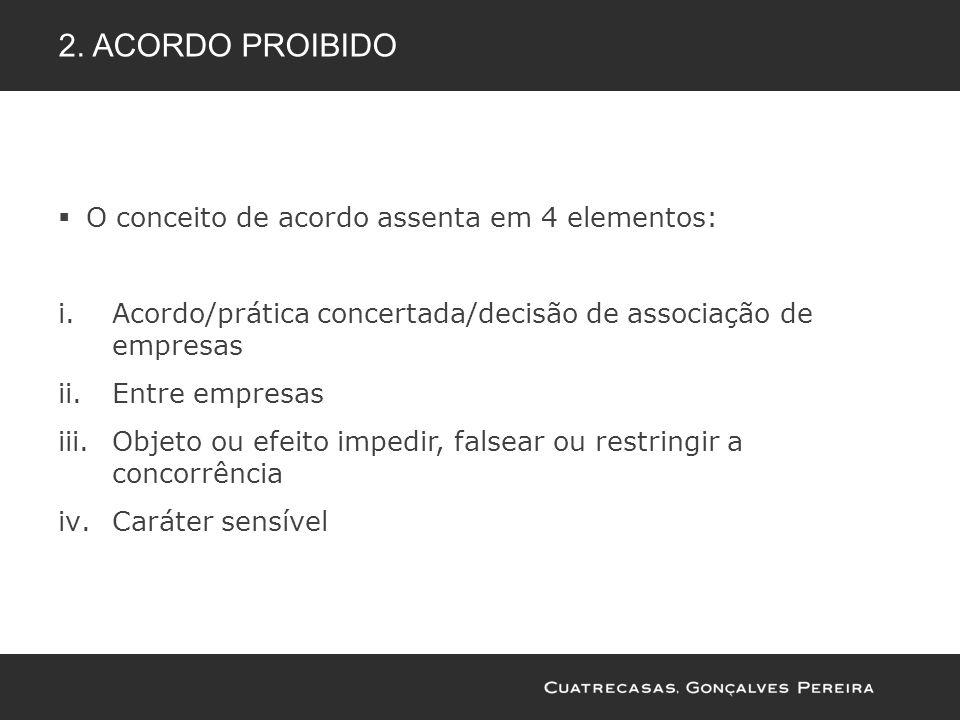 2. ACORDO PROIBIDO O conceito de acordo assenta em 4 elementos: i.Acordo/prática concertada/decisão de associação de empresas ii.Entre empresas iii.Ob
