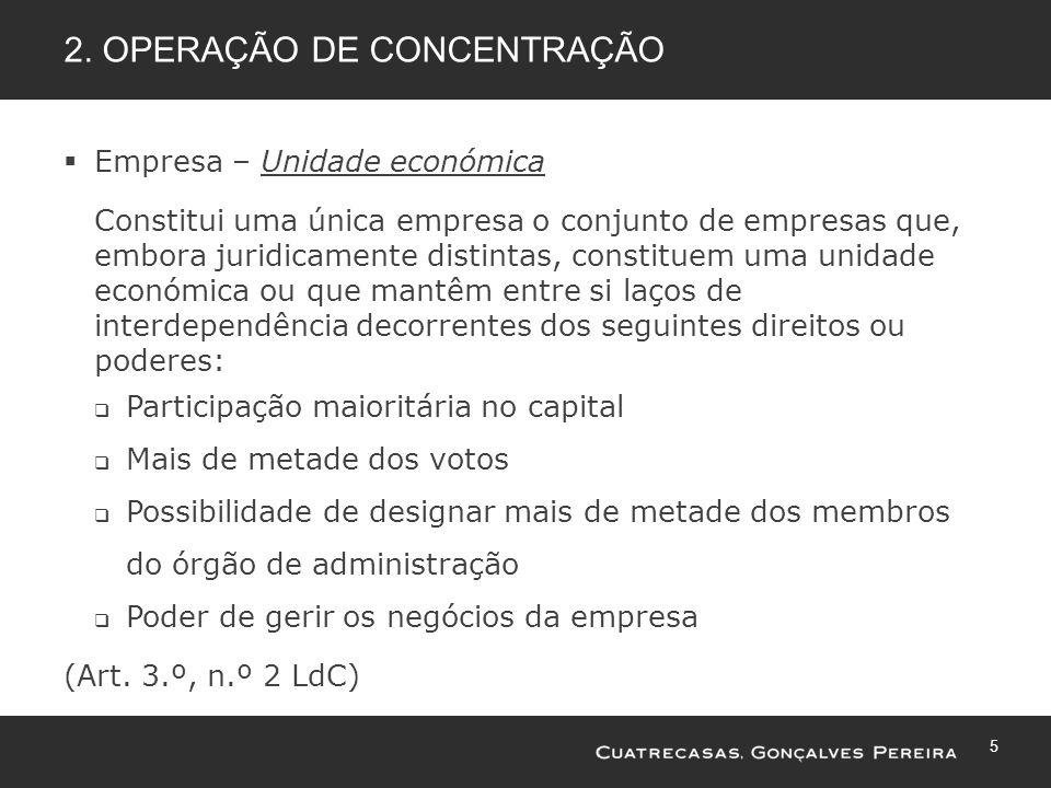 5 2. OPERAÇÃO DE CONCENTRAÇÃO Empresa – Unidade económica Constitui uma única empresa o conjunto de empresas que, embora juridicamente distintas, cons