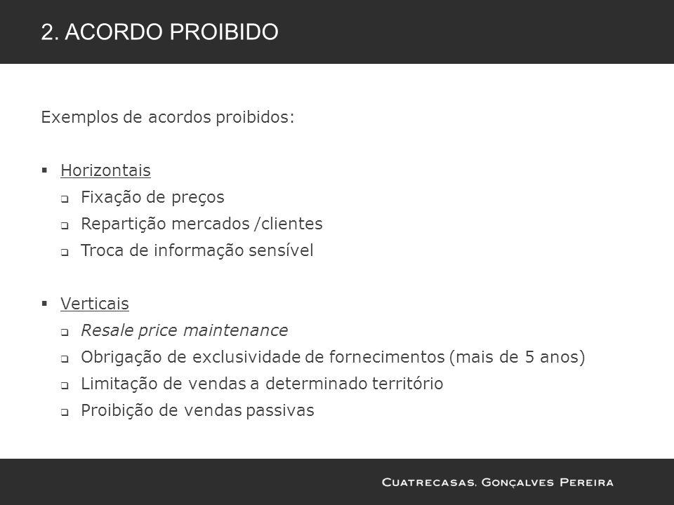 2. ACORDO PROIBIDO Exemplos de acordos proibidos: Horizontais Fixação de preços Repartição mercados /clientes Troca de informação sensível Verticais R