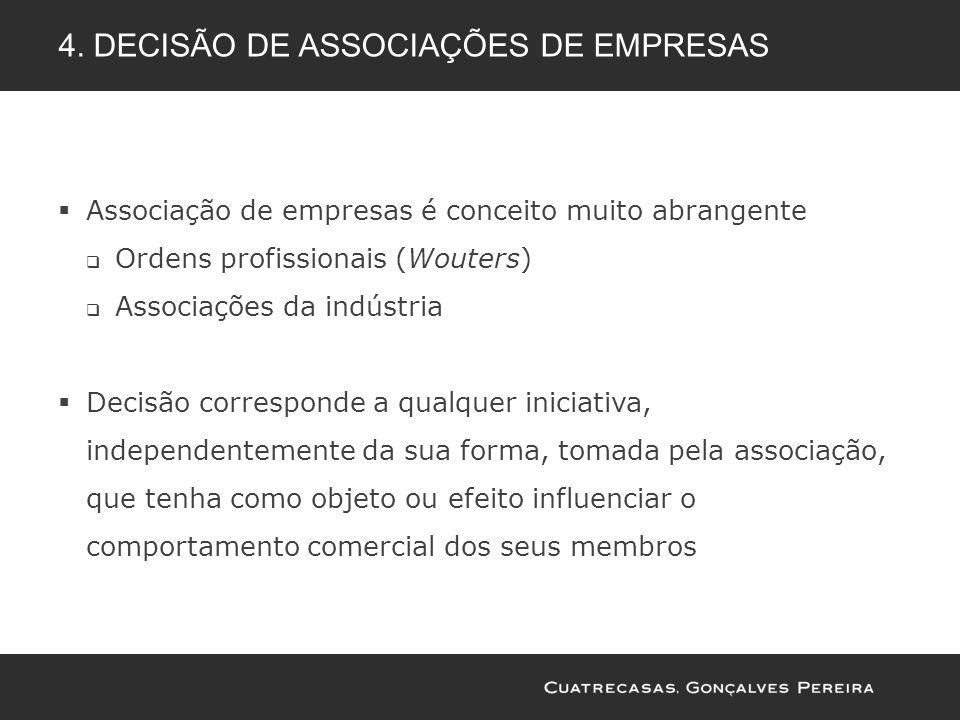 4. DECISÃO DE ASSOCIAÇÕES DE EMPRESAS Associação de empresas é conceito muito abrangente Ordens profissionais (Wouters) Associações da indústria Decis