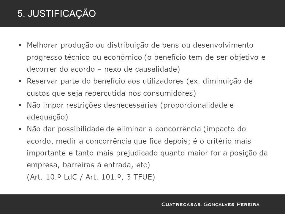 5. JUSTIFICAÇÃO Melhorar produção ou distribuição de bens ou desenvolvimento progresso técnico ou económico (o benefício tem de ser objetivo e decorre