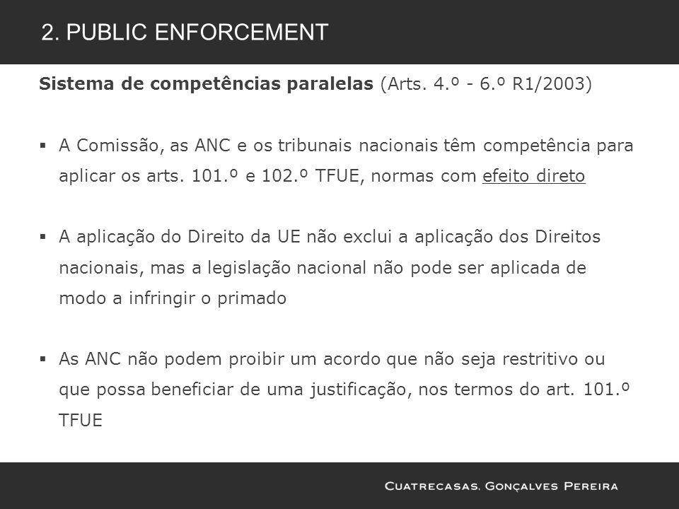 Sistema de competências paralelas (Arts. 4.º - 6.º R1/2003) A Comissão, as ANC e os tribunais nacionais têm competência para aplicar os arts. 101.º e