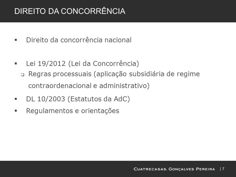 7 DIREITO DA CONCORRÊNCIA Direito da concorrência nacional Lei 19/2012 (Lei da Concorrência) Regras processuais (aplicação subsidiária de regime contr
