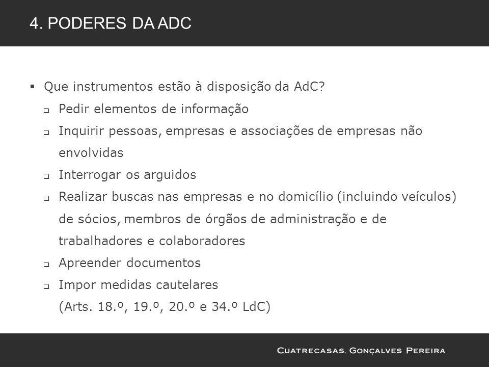 Que instrumentos estão à disposição da AdC? Pedir elementos de informação Inquirir pessoas, empresas e associações de empresas não envolvidas Interrog