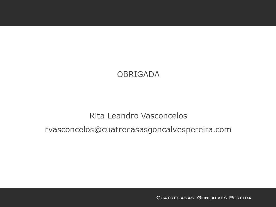 OBRIGADA Rita Leandro Vasconcelos rvasconcelos@cuatrecasasgoncalvespereira.com