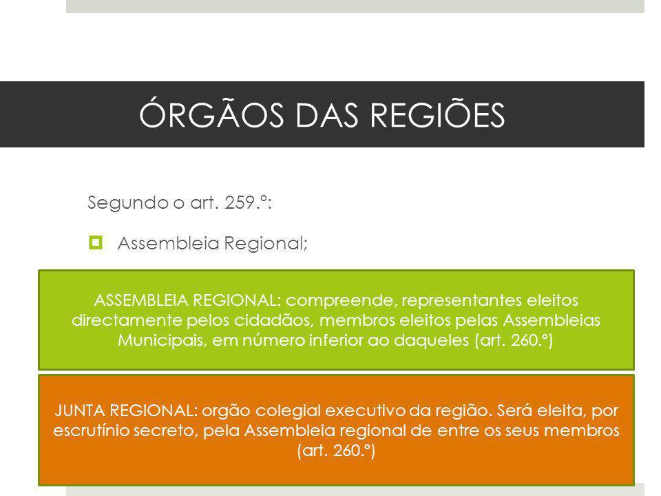 ÓRGÃOS DAS REGIÕES Segundo o art. 259.º: Assembleia Regional; Junta Regional. ASSEMBLEIA REGIONAL: compreende, representantes eleitos directamente pel