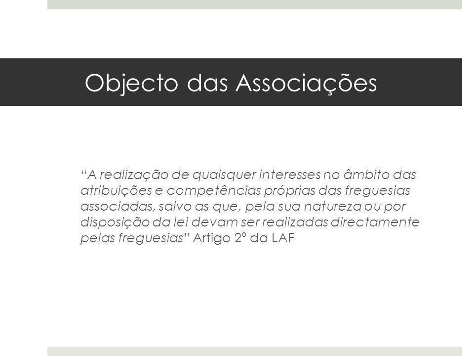 Objecto das Associações A realização de quaisquer interesses no âmbito das atribuições e competências próprias das freguesias associadas, salvo as que