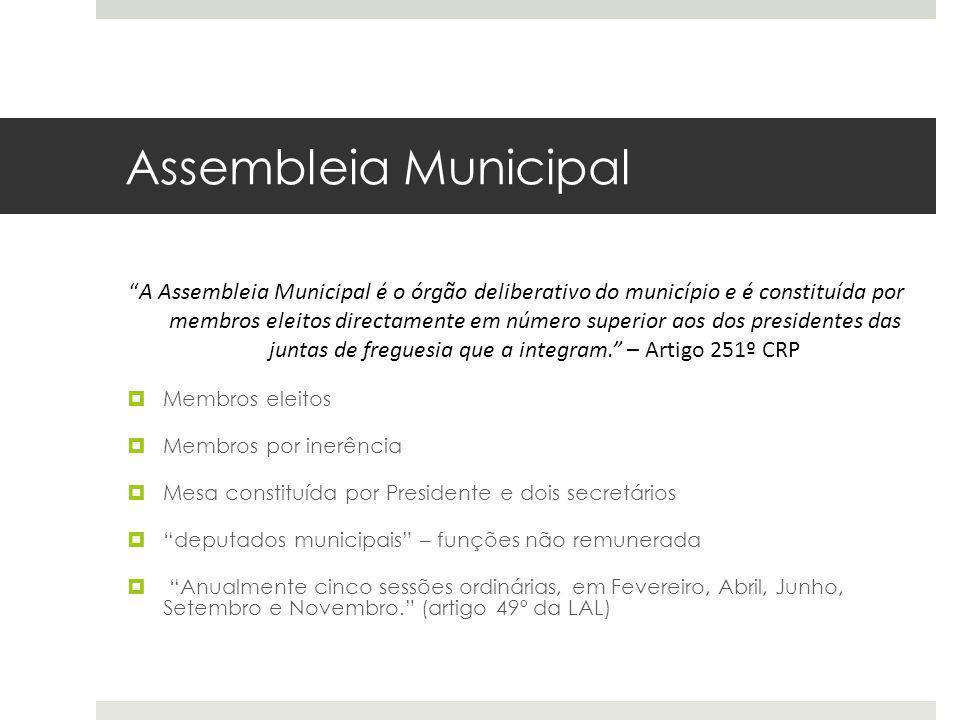 Assembleia Municipal A Assembleia Municipal é o órgão deliberativo do município e é constituída por membros eleitos directamente em número superior ao