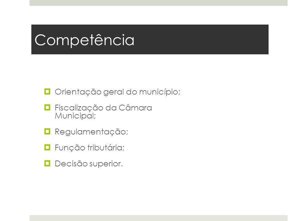 Competência Orientação geral do município; Fiscalização da Câmara Municipal; Regulamentação; Função tributária; Decisão superior.