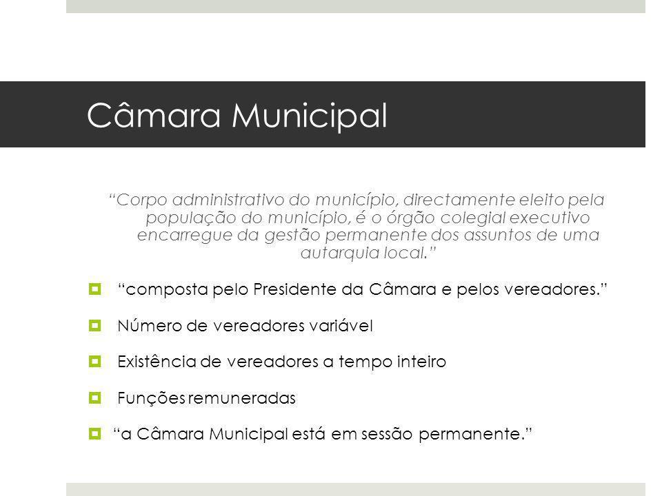 Câmara Municipal Corpo administrativo do município, directamente eleito pela população do município, é o órgão colegial executivo encarregue da gestão