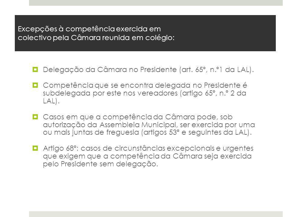 Excepções à competência exercida em colectivo pela Câmara reunida em colégio: Delegação da Câmara no Presidente (art. 65º, n.º1 da LAL). Competência q