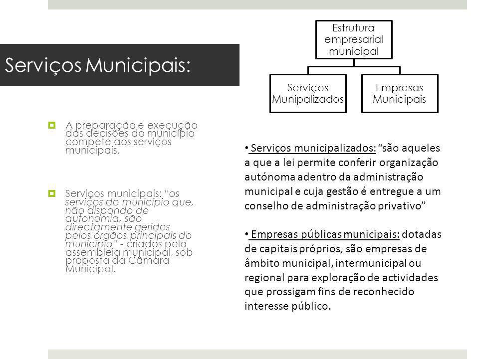 Serviços Municipais: A preparação e execução das decisões do município compete aos serviços municipais. Serviços municipais: os serviços do município
