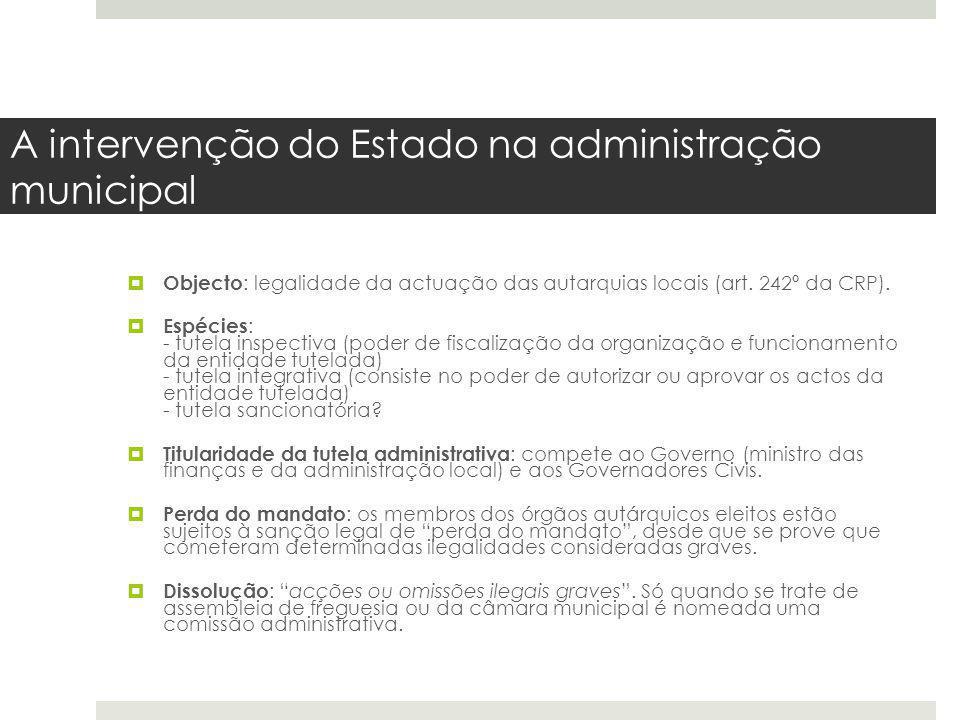 A intervenção do Estado na administração municipal Objecto : legalidade da actuação das autarquias locais (art. 242º da CRP). Espécies : - tutela insp