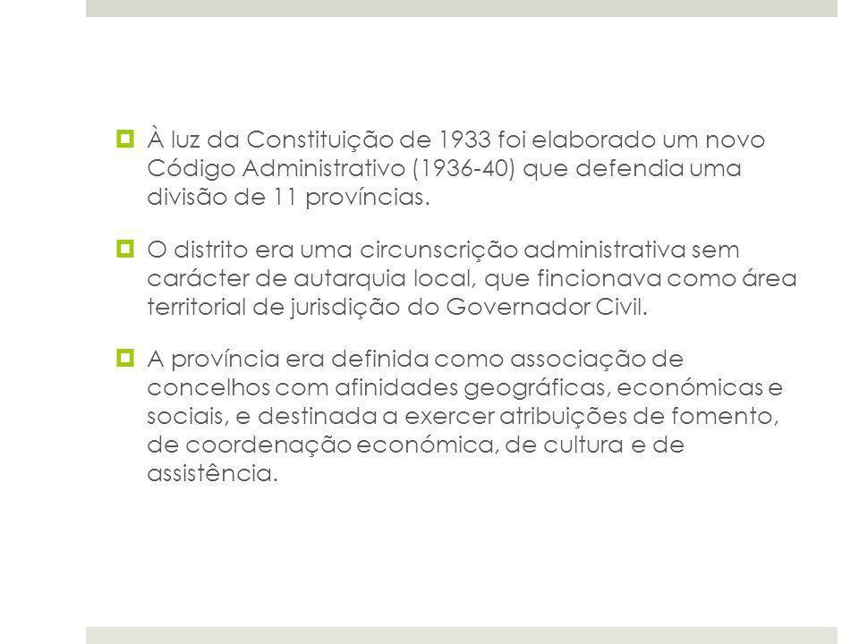 À luz da Constituição de 1933 foi elaborado um novo Código Administrativo (1936-40) que defendia uma divisão de 11 províncias. O distrito era uma circ