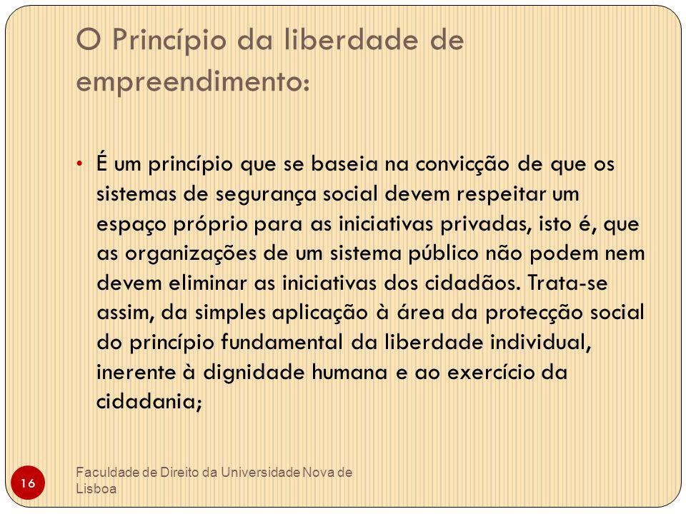 O Princípio da liberdade de empreendimento: É um princípio que se baseia na convicção de que os sistemas de segurança social devem respeitar um espaço