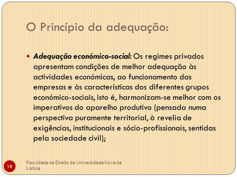 O Princípio da adequação: Adequação económico-social: Os regimes privados apresentam condições de melhor adequação às actividades económicas, ao funci
