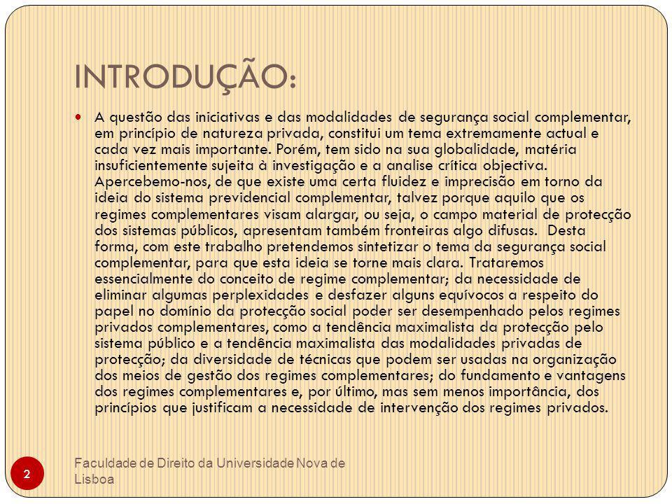 INTRODUÇÃO: Faculdade de Direito da Universidade Nova de Lisboa 2 A questão das iniciativas e das modalidades de segurança social complementar, em pri