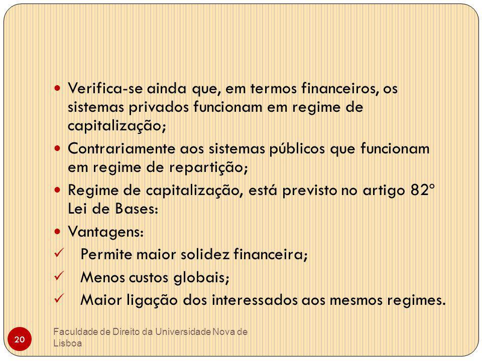 Faculdade de Direito da Universidade Nova de Lisboa 20 Verifica-se ainda que, em termos financeiros, os sistemas privados funcionam em regime de capit