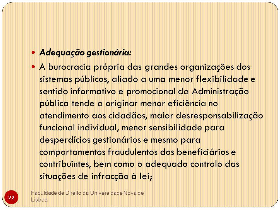 Faculdade de Direito da Universidade Nova de Lisboa 22 Adequação gestionária: A burocracia própria das grandes organizações dos sistemas públicos, ali