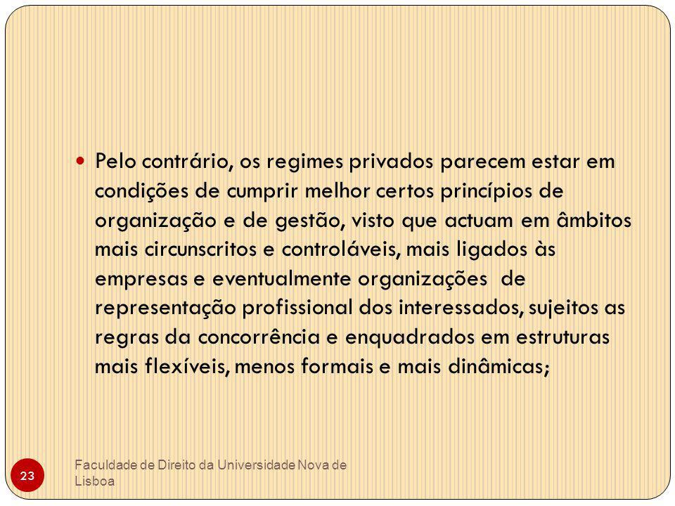 Faculdade de Direito da Universidade Nova de Lisboa 23 Pelo contrário, os regimes privados parecem estar em condições de cumprir melhor certos princíp
