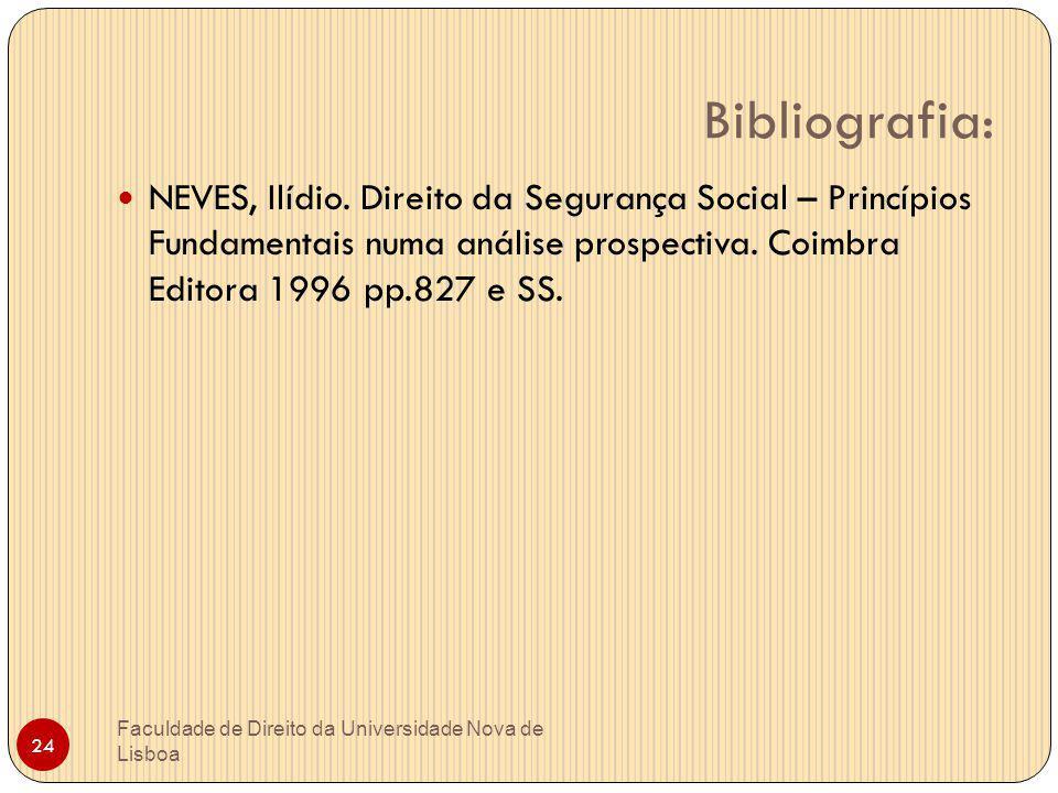 Bibliografia: Faculdade de Direito da Universidade Nova de Lisboa 24 NEVES, Ilídio. Direito da Segurança Social – Princípios Fundamentais numa análise