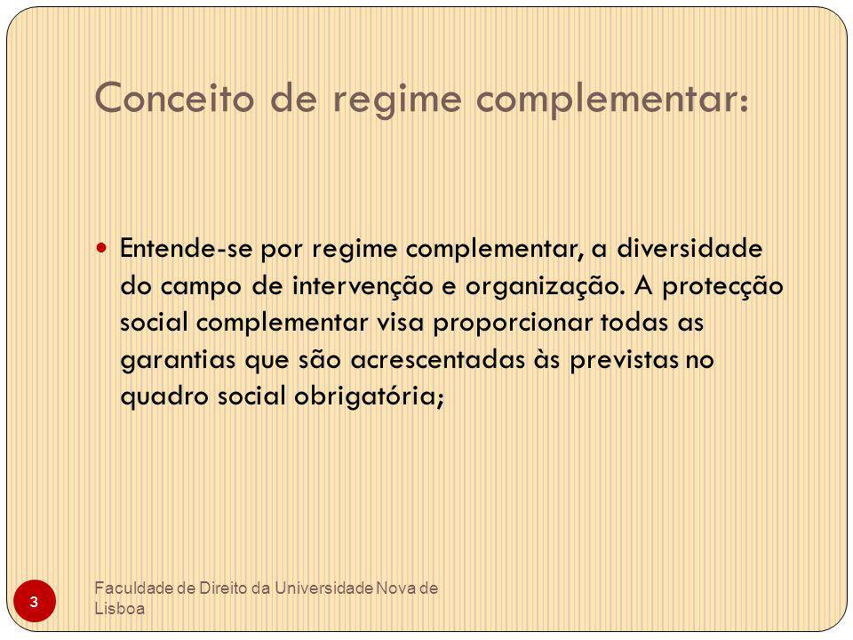 Conceito de regime complementar: Entende-se por regime complementar, a diversidade do campo de intervenção e organização. A protecção social complemen