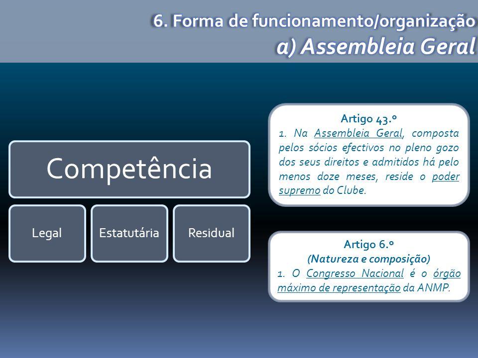 Competência LegalEstatutáriaResidual Artigo 43.º 1. Na Assembleia Geral, composta pelos sócios efectivos no pleno gozo dos seus direitos e admitidos h