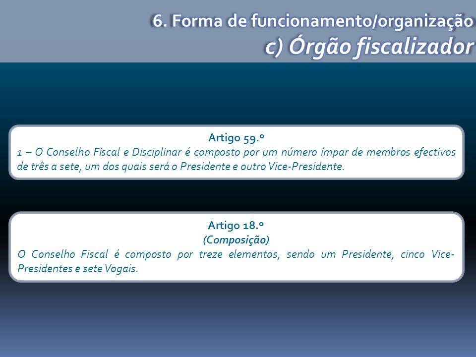 Artigo 59.º 1 – O Conselho Fiscal e Disciplinar é composto por um número ímpar de membros efectivos de três a sete, um dos quais será o Presidente e outro Vice-Presidente.