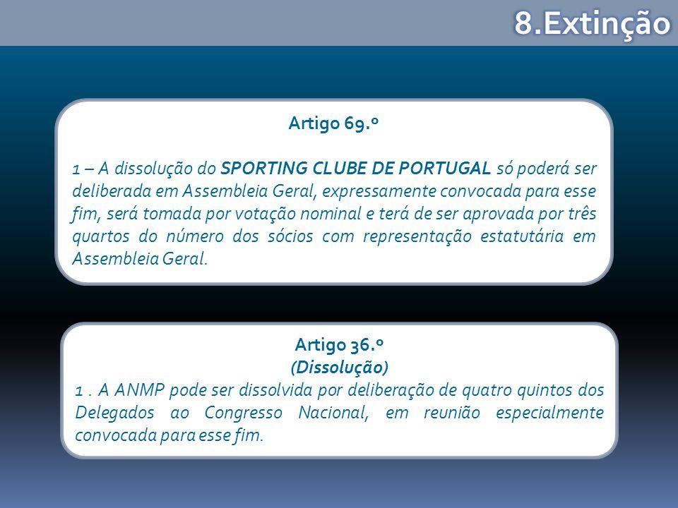 Artigo 69.º 1 – A dissolução do SPORTING CLUBE DE PORTUGAL só poderá ser deliberada em Assembleia Geral, expressamente convocada para esse fim, será t