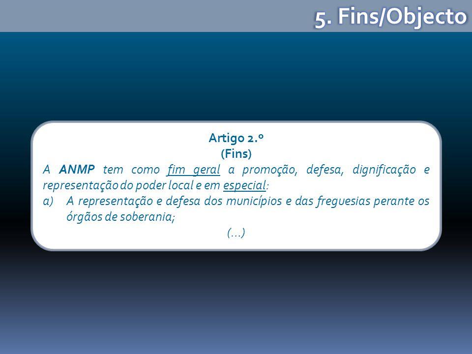 Artigo 2.º (Fins) A ANMP tem como fim geral a promoção, defesa, dignificação e representação do poder local e em especial: a)A representação e defesa dos municípios e das freguesias perante os órgãos de soberania; (…)