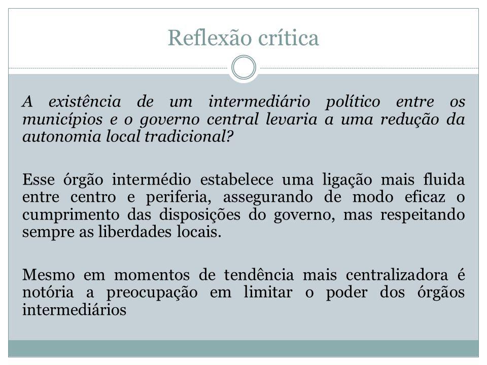 Reflexão crítica A existência de um intermediário político entre os municípios e o governo central levaria a uma redução da autonomia local tradiciona