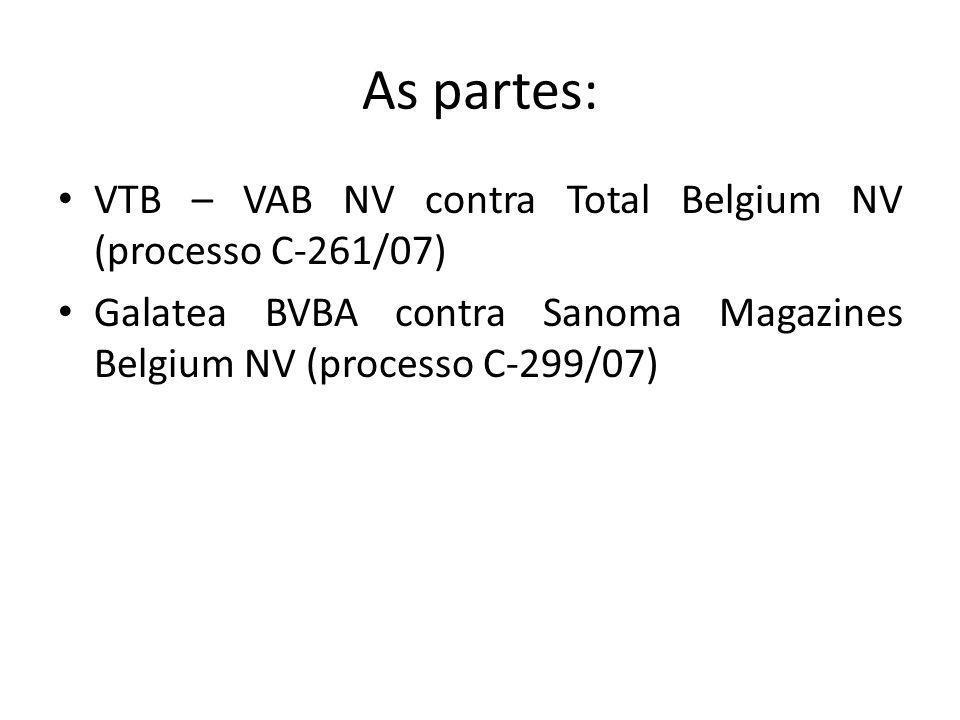 As partes: VTB – VAB NV contra Total Belgium NV (processo C-261/07) Galatea BVBA contra Sanoma Magazines Belgium NV (processo C-299/07)