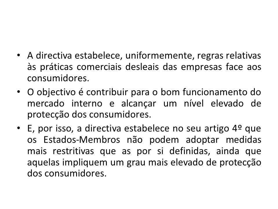 A directiva estabelece, uniformemente, regras relativas às práticas comerciais desleais das empresas face aos consumidores.