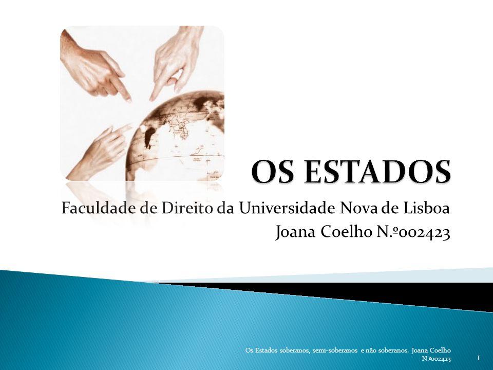 Faculdade de Direito da Universidade Nova de Lisboa Joana Coelho N.º002423 1 Os Estados soberanos, semi-soberanos e não soberanos. Joana Coelho N.º002