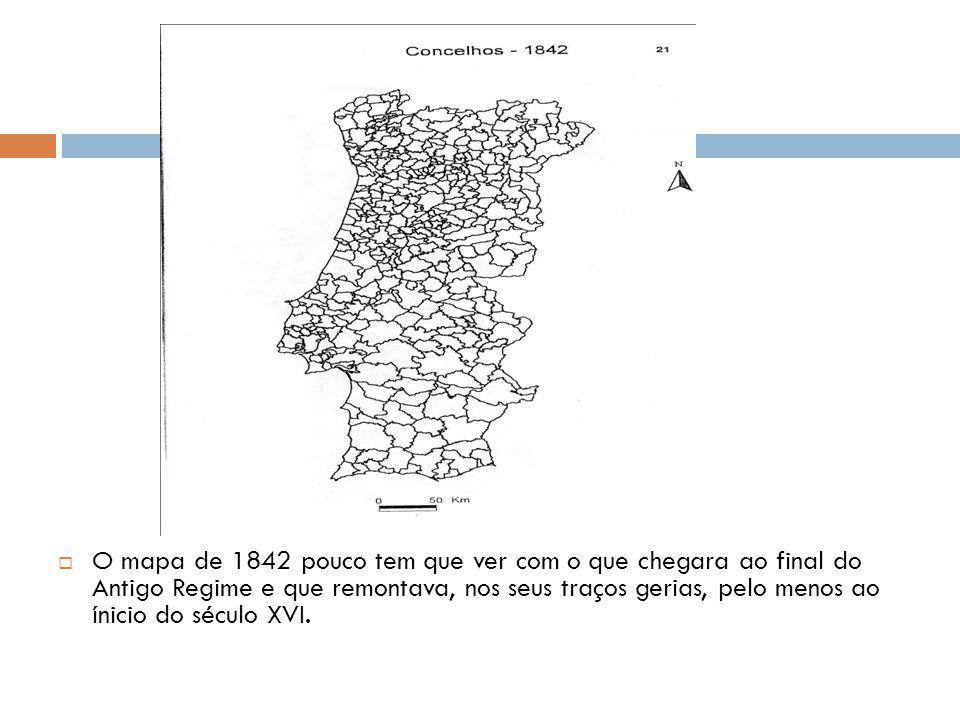 O mapa de 1842 pouco tem que ver com o que chegara ao final do Antigo Regime e que remontava, nos seus traços gerias, pelo menos ao ínicio do século X