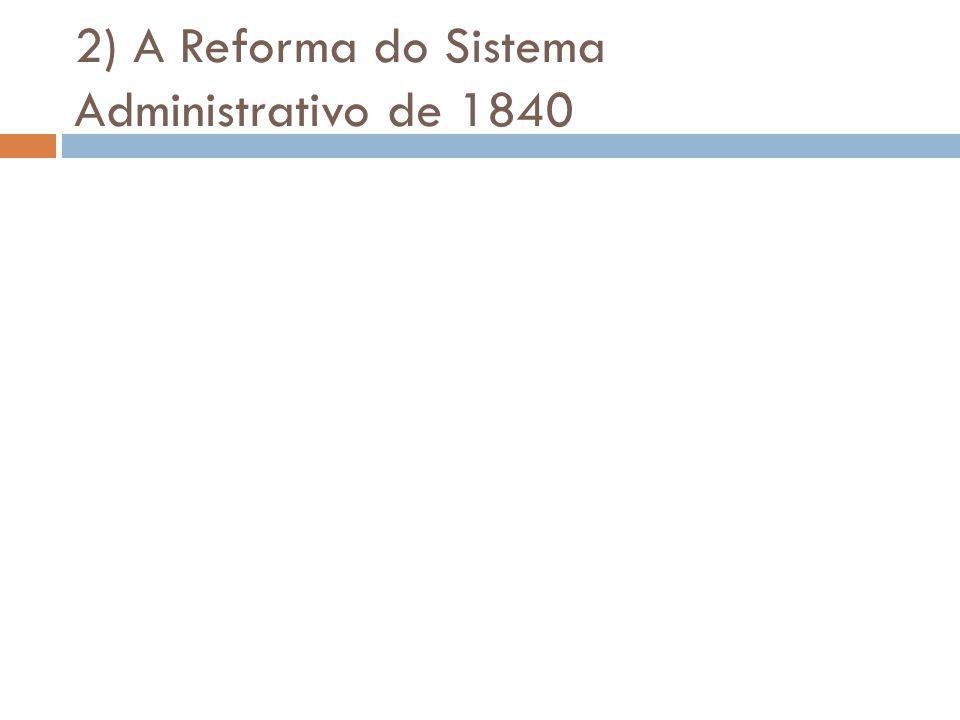 2) A Reforma do Sistema Administrativo de 1840
