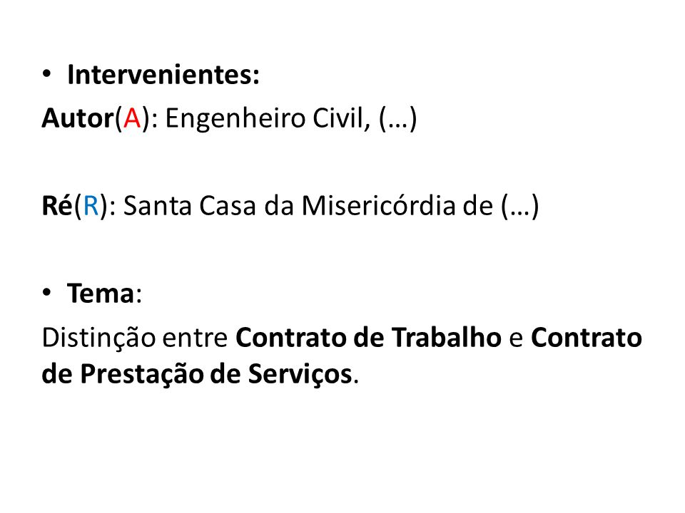 Intervenientes: Autor(A): Engenheiro Civil, (…) Ré(R): Santa Casa da Misericórdia de (…) Tema: Distinção entre Contrato de Trabalho e Contrato de Pres